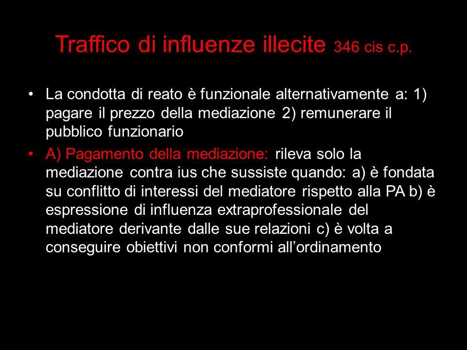 Traffico di influenze illecite 346 cis c.p. La condotta di reato è funzionale alternativamente a: 1) pagare il prezzo della mediazione 2) remunerare i