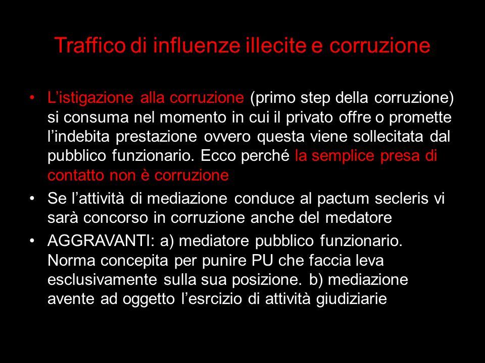 Traffico di influenze illecite e corruzione Listigazione alla corruzione (primo step della corruzione) si consuma nel momento in cui il privato offre