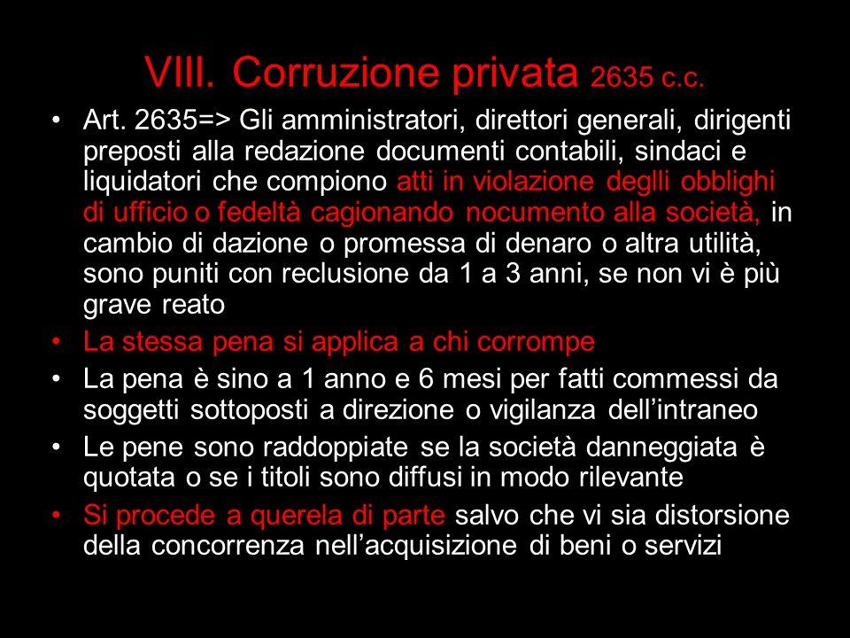 VIII. Corruzione privata 2635 c.c. Art. 2635=> Gli amministratori, direttori generali, dirigenti preposti alla redazione documenti contabili, sindaci