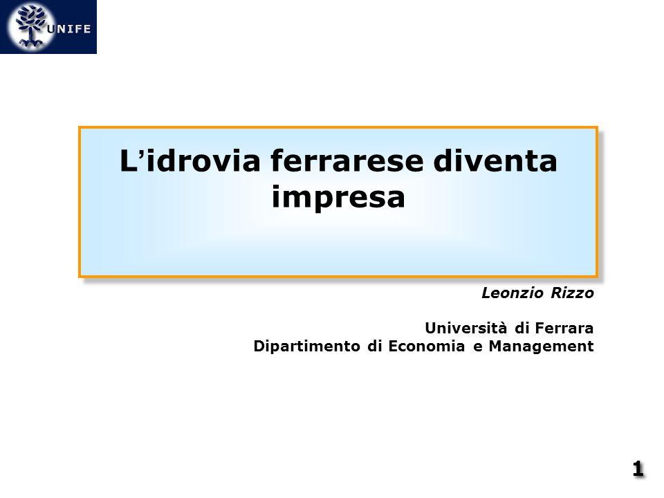 L idrovia ferrarese diventa impresa Leonzio Rizzo Università di Ferrara Dipartimento di Economia e Management 1 1