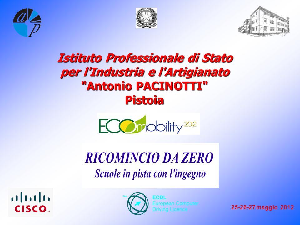 25-26-27 maggio 2012 Istituto Professionale di Stato per l Industria e l Artigianato Antonio PACINOTTI Pistoia