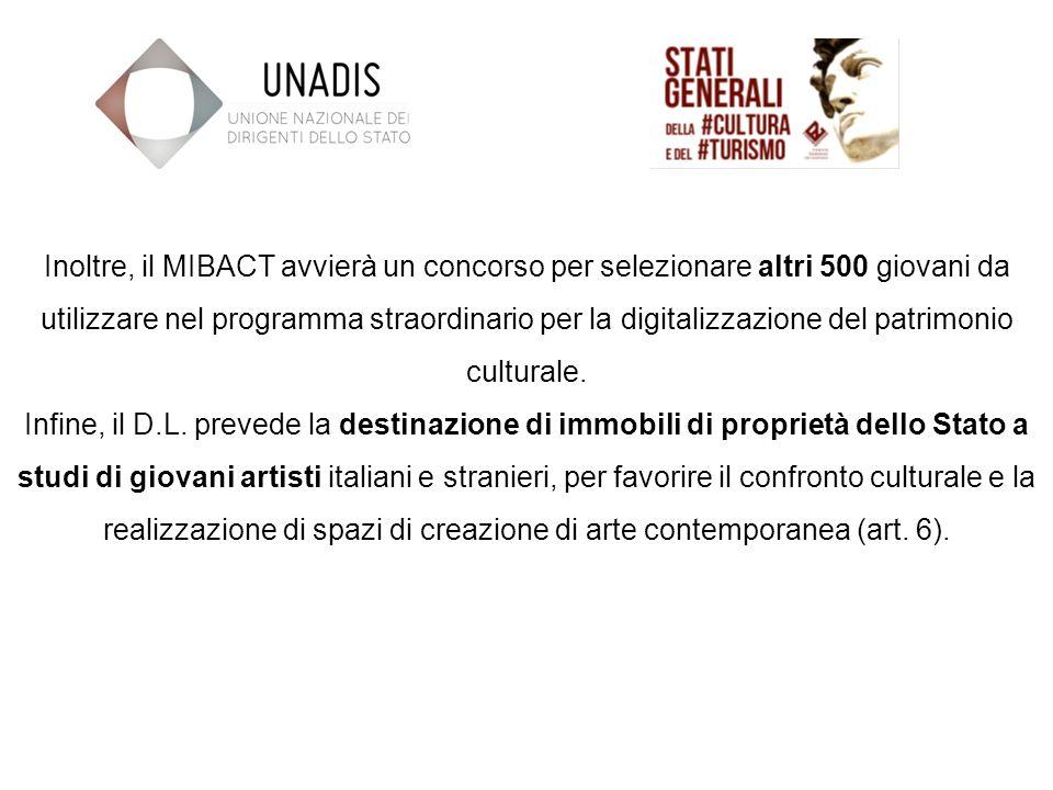 Inoltre, il MIBACT avvierà un concorso per selezionare altri 500 giovani da utilizzare nel programma straordinario per la digitalizzazione del patrimonio culturale.