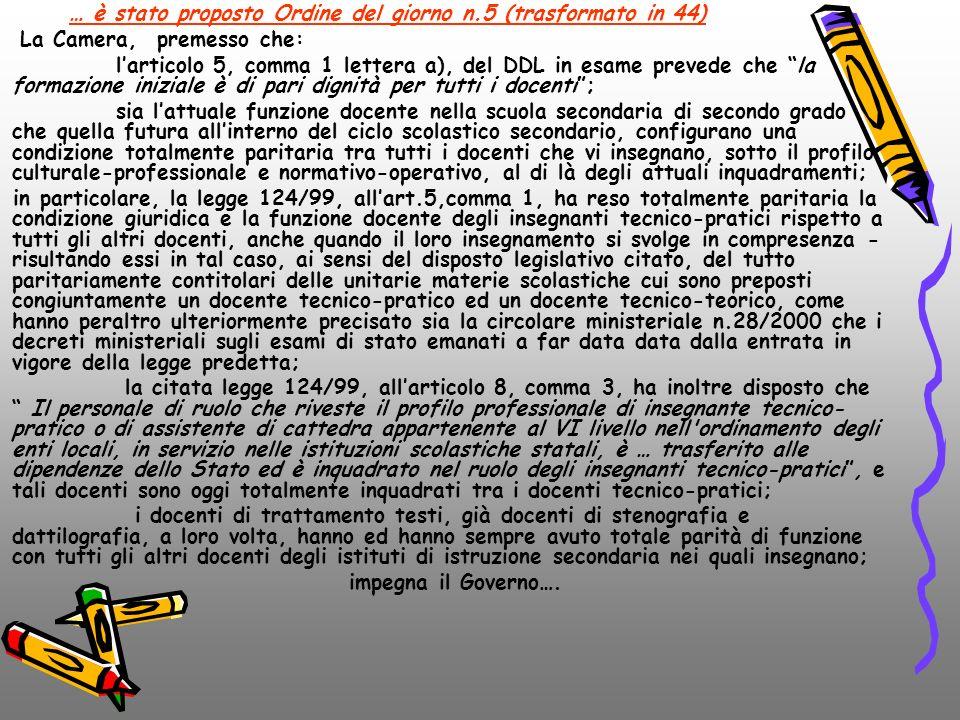 … è stato proposto Ordine del giorno n.5 (trasformato in 44) La Camera, premesso che: larticolo 5, comma 1 lettera a), del DDL in esame prevede che la