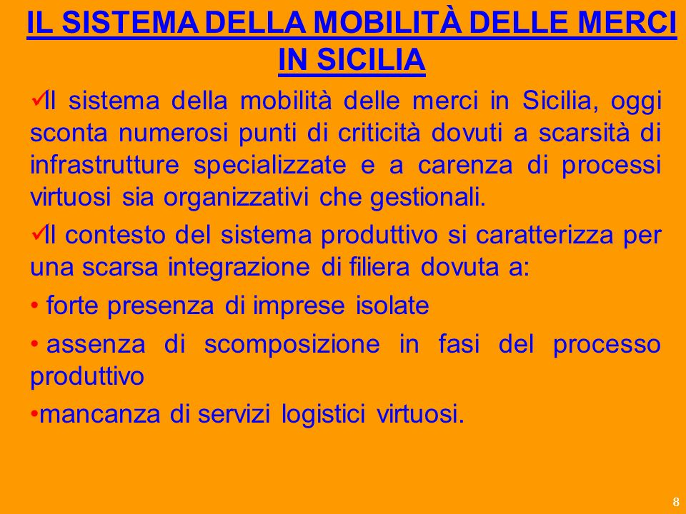 88 Il sistema della mobilità delle merci in Sicilia, oggi sconta numerosi punti di criticità dovuti a scarsità di infrastrutture specializzate e a carenza di processi virtuosi sia organizzativi che gestionali.