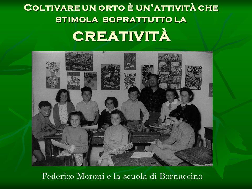 Coltivare un orto è unattività che stimola soprattutto la creatività Federico Moroni e la scuola di Bornaccino