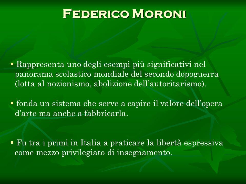 Federico Moroni Federico Moroni Rappresenta uno degli esempi più significativi nel panorama scolastico mondiale del secondo dopoguerra (lotta al nozio