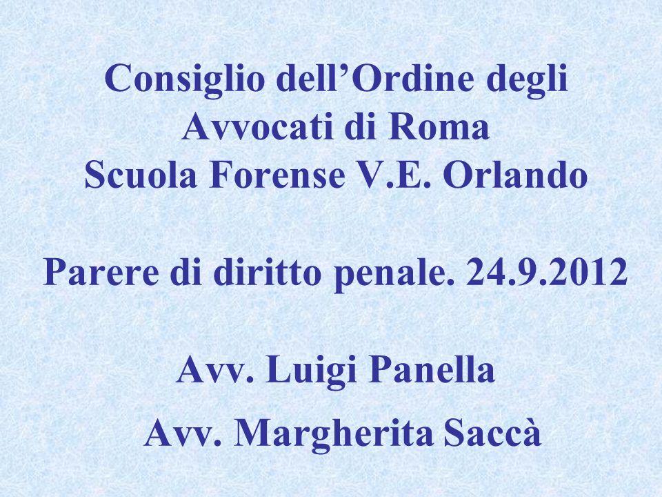 Consiglio dellOrdine degli Avvocati di Roma Scuola Forense V.E. Orlando Parere di diritto penale. 24.9.2012 Avv. Luigi Panella Avv. Margherita Saccà
