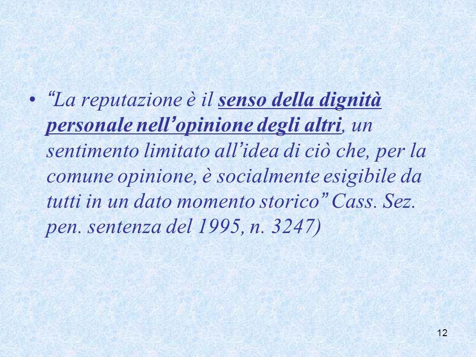 La reputazione è il senso della dignità personale nellopinione degli altri, un sentimento limitato allidea di ciò che, per la comune opinione, è socia