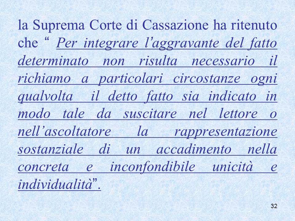 la Suprema Corte di Cassazione ha ritenuto che Per integrare laggravante del fatto determinato non risulta necessario il richiamo a particolari circos