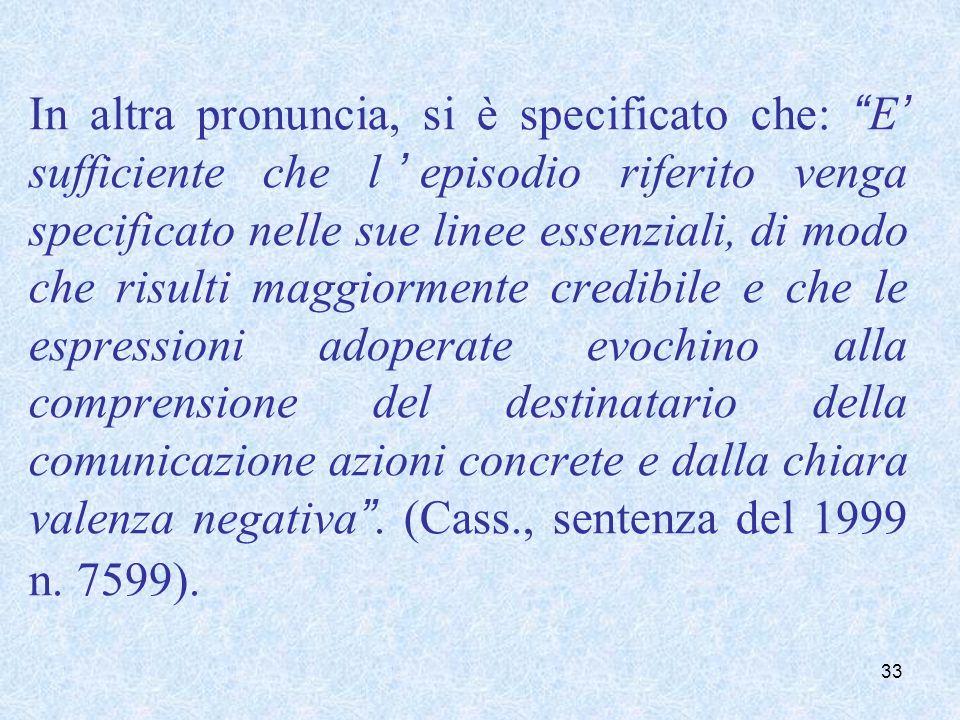In altra pronuncia, si è specificato che: E sufficiente che lepisodio riferito venga specificato nelle sue linee essenziali, di modo che risulti maggi