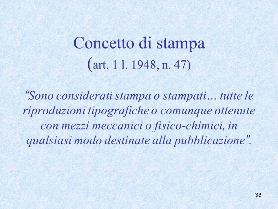 Concetto di stampa ( art. 1 l. 1948, n. 47)Sono considerati stampa o stampati… tutte le riproduzioni tipografiche o comunque ottenute con mezzi meccan