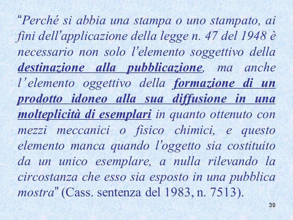 Perché si abbia una stampa o uno stampato, ai fini dellapplicazione della legge n. 47 del 1948 è necessario non solo lelemento soggettivo della destin