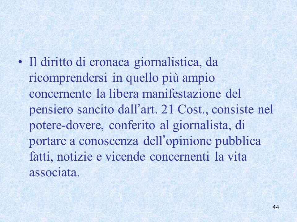 Il diritto di cronaca giornalistica, da ricomprendersi in quello più ampio concernente la libera manifestazione del pensiero sancito dallart. 21 Cost.
