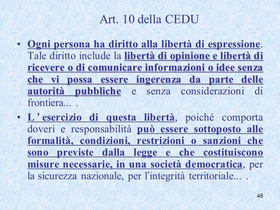 Art. 10 della CEDU libertà di opinione e libertà di ricevere o di comunicare informazioni o idee senza che vi possa essere ingerenza da parte delle au