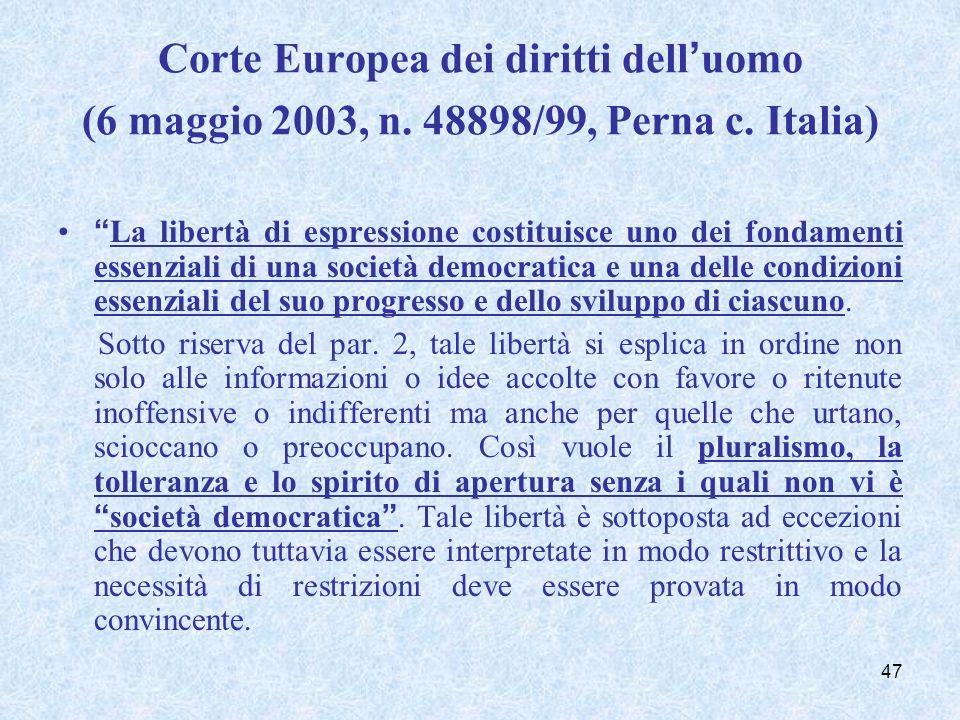 Corte Europea dei diritti delluomo (6 maggio 2003, n. 48898/99, Perna c. Italia) La libertà di espressione costituisce uno dei fondamenti essenziali d