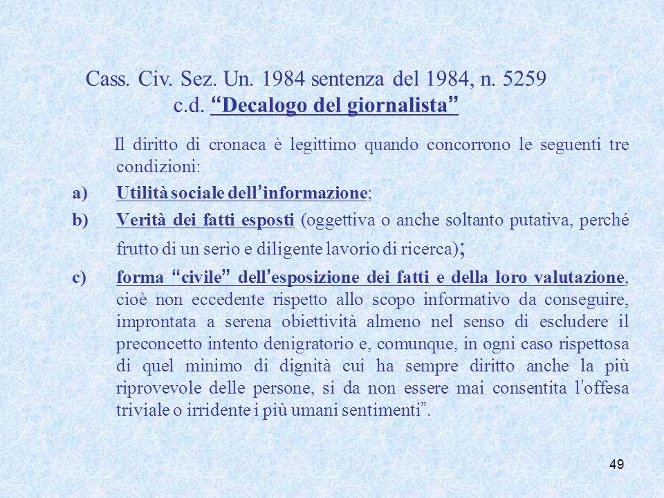 Il diritto di cronaca è legittimo quando concorrono le seguenti tre condizioni: a)Utilità sociale dellinformazione; b)Verità dei fatti esposti (oggett