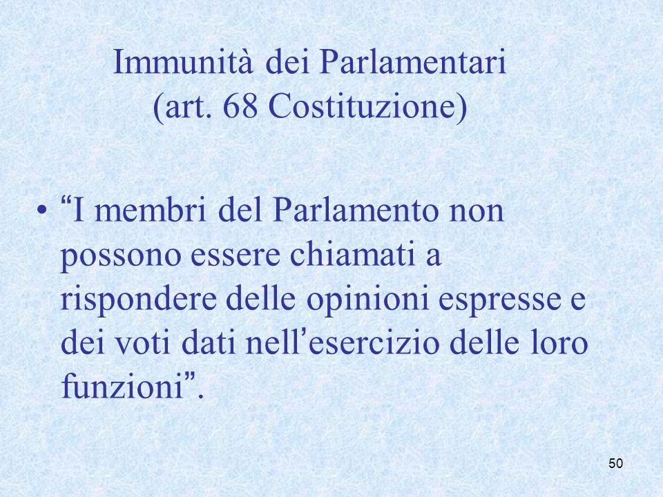 Immunità dei Parlamentari (art. 68 Costituzione) I membri del Parlamento non possono essere chiamati a rispondere delle opinioni espresse e dei voti d