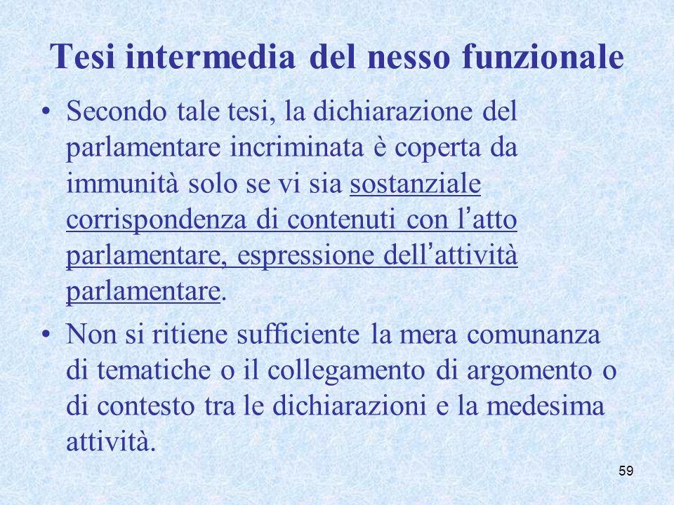 Tesi intermedia del nesso funzionale Secondo tale tesi, la dichiarazione del parlamentare incriminata è coperta da immunità solo se vi sia sostanziale