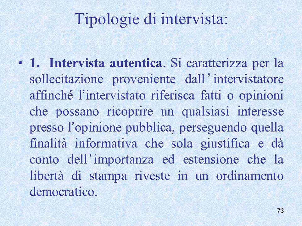 Tipologie di intervista: 1. Intervista autentica. Si caratterizza per la sollecitazione proveniente dallintervistatore affinché lintervistato riferisc