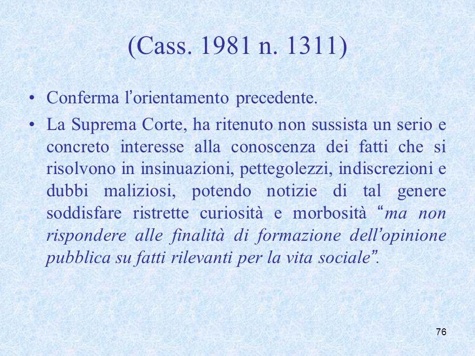 (Cass. 1981 n. 1311) Conferma lorientamento precedente. La Suprema Corte, ha ritenuto non sussista un serio e concreto interesse alla conoscenza dei f