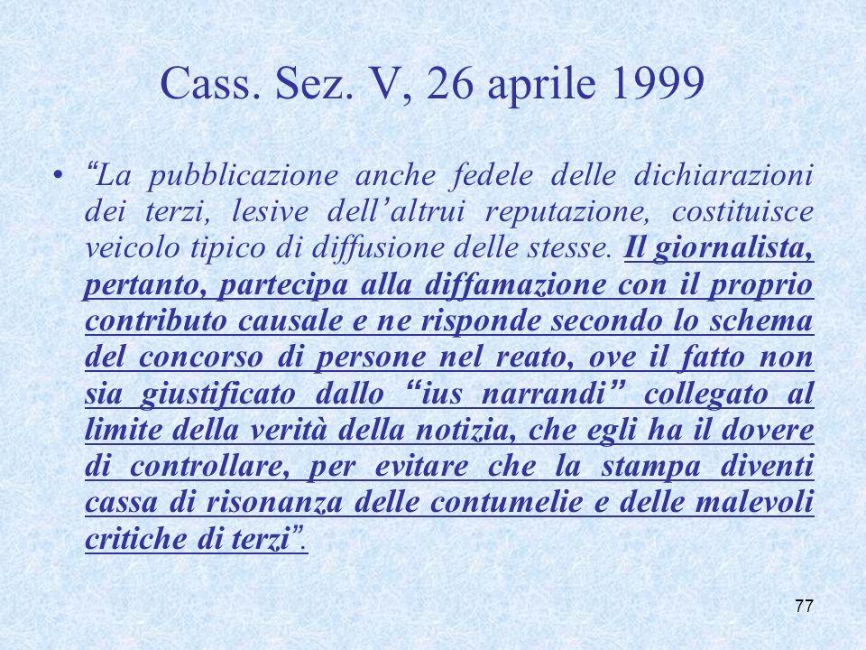 Cass. Sez. V, 26 aprile 1999 La pubblicazione anche fedele delle dichiarazioni dei terzi, lesive dellaltrui reputazione, costituisce veicolo tipico di