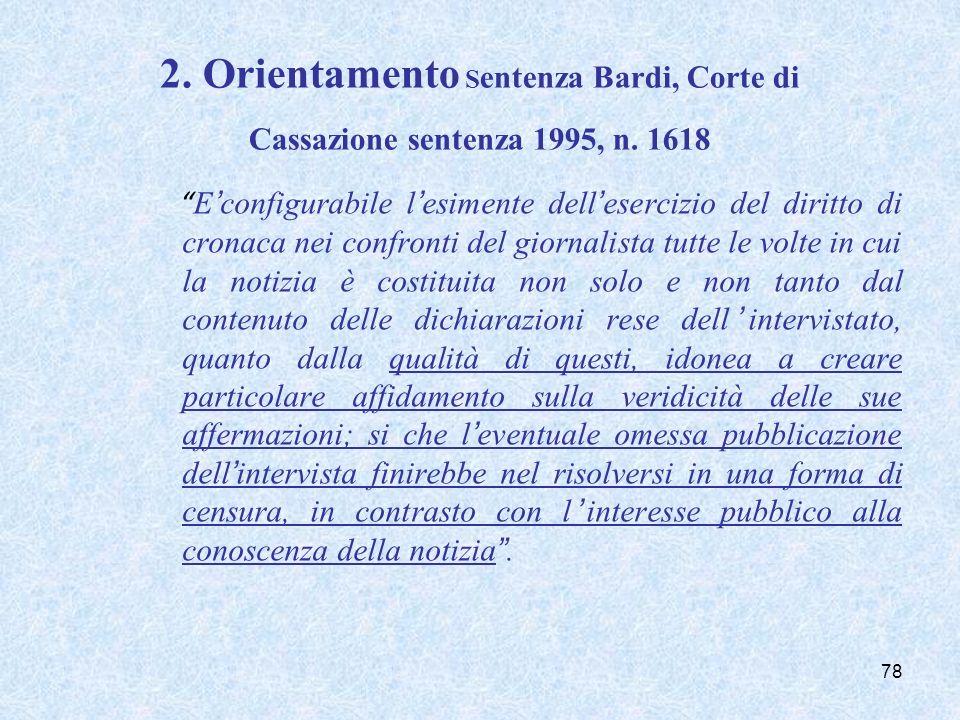 2. Orientamento S entenza Bardi, Corte di Cassazione sentenza 1995, n. 1618 Econfigurabile lesimente dellesercizio del diritto di cronaca nei confront