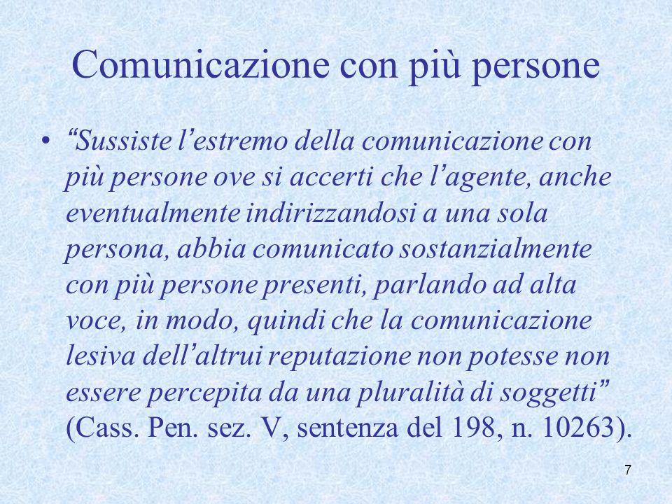 Comunicazione con più persone Sussiste lestremo della comunicazione con più persone ove si accerti che lagente, anche eventualmente indirizzandosi a u