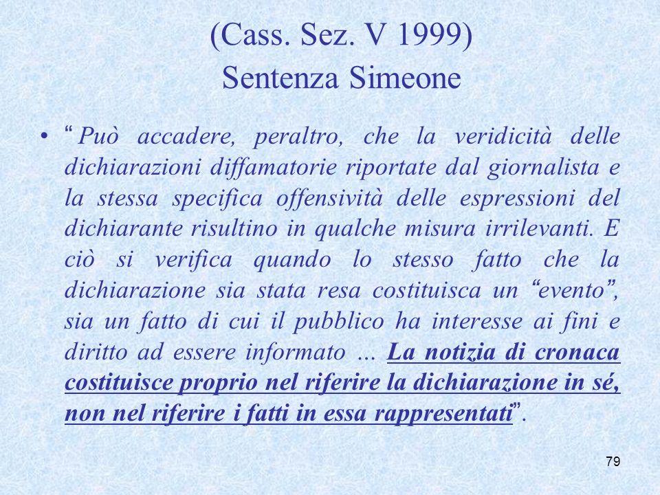 (Cass. Sez. V 1999) Sentenza Simeone Può accadere, peraltro, che la veridicità delle dichiarazioni diffamatorie riportate dal giornalista e la stessa