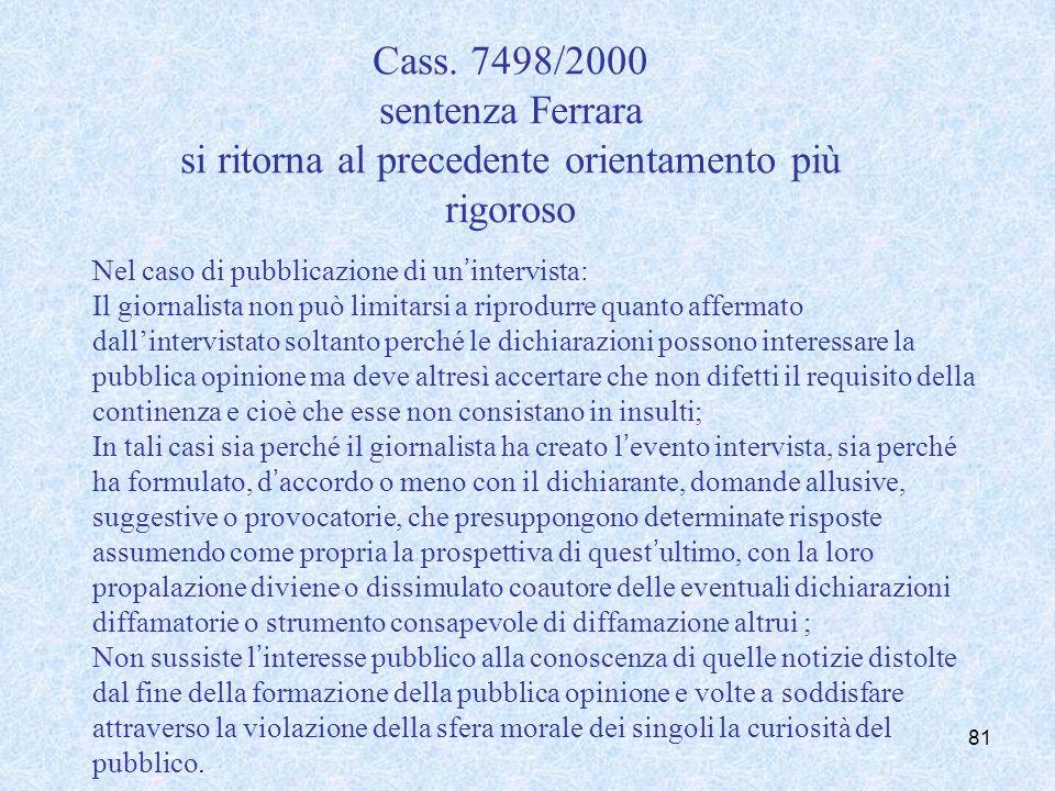 Cass. 7498/2000 sentenza Ferrara si ritorna al precedente orientamento più rigoroso Nel caso di pubblicazione di unintervista: Il giornalista non può