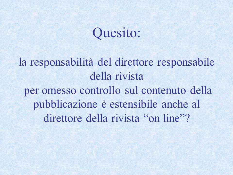 Quesito: la responsabilità del direttore responsabile della rivista per omesso controllo sul contenuto della pubblicazione è estensibile anche al dire