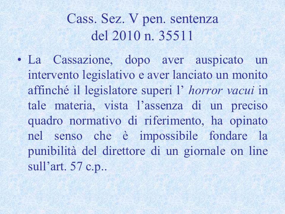 Cass. Sez. V pen. sentenza del 2010 n. 35511 La Cassazione, dopo aver auspicato un intervento legislativo e aver lanciato un monito affinché il legisl