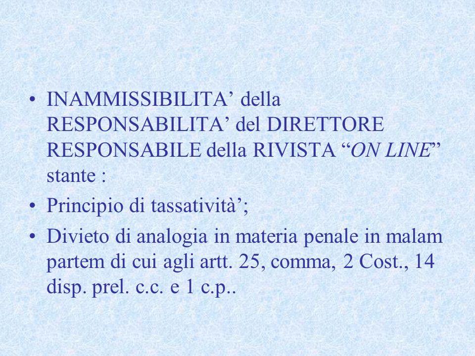 INAMMISSIBILITA della RESPONSABILITA del DIRETTORE RESPONSABILE della RIVISTA ON LINE stante : Principio di tassatività; Divieto di analogia in materi