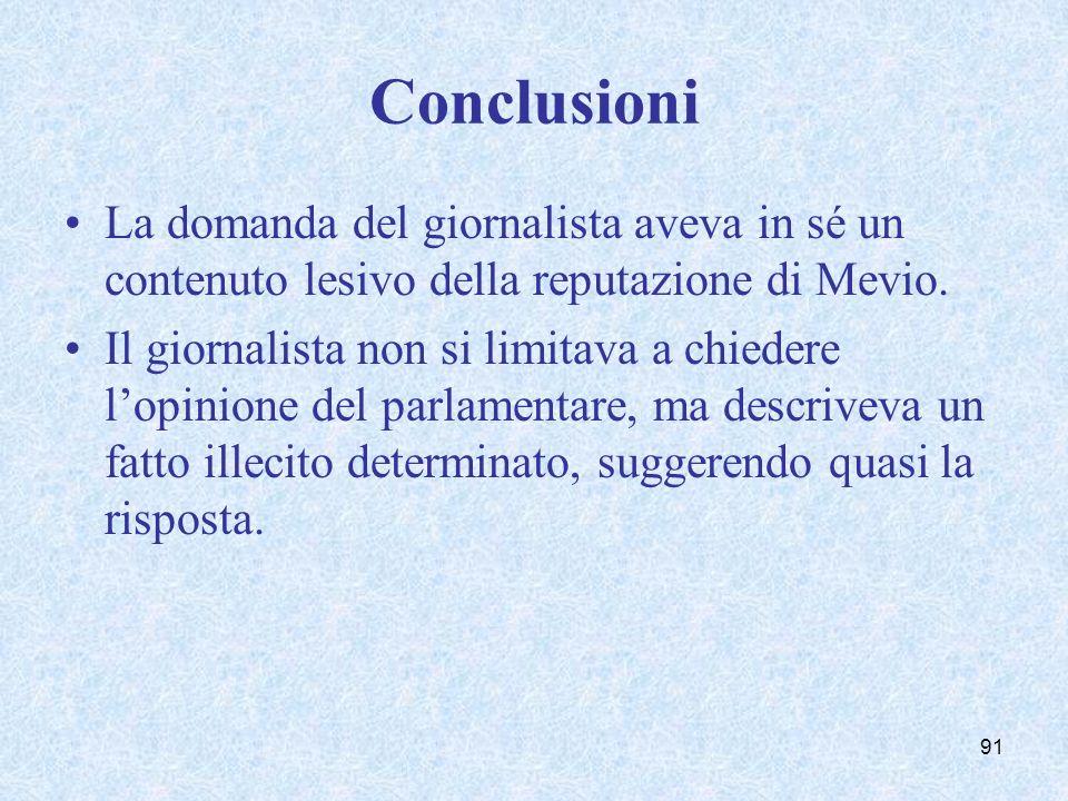 Conclusioni La domanda del giornalista aveva in sé un contenuto lesivo della reputazione di Mevio. Il giornalista non si limitava a chiedere lopinione