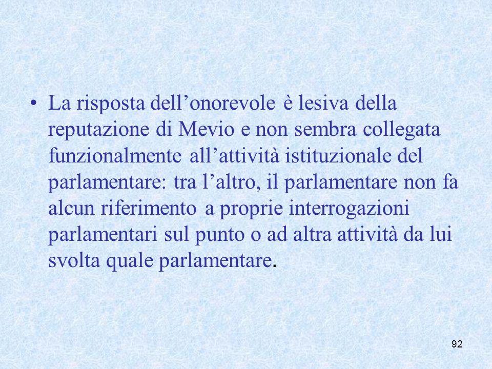 La risposta dellonorevole è lesiva della reputazione di Mevio e non sembra collegata funzionalmente allattività istituzionale del parlamentare: tra la