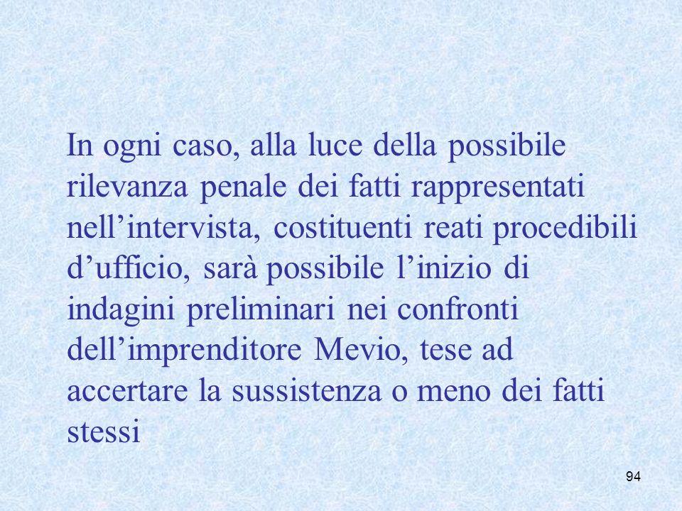 In ogni caso, alla luce della possibile rilevanza penale dei fatti rappresentati nellintervista, costituenti reati procedibili dufficio, sarà possibil