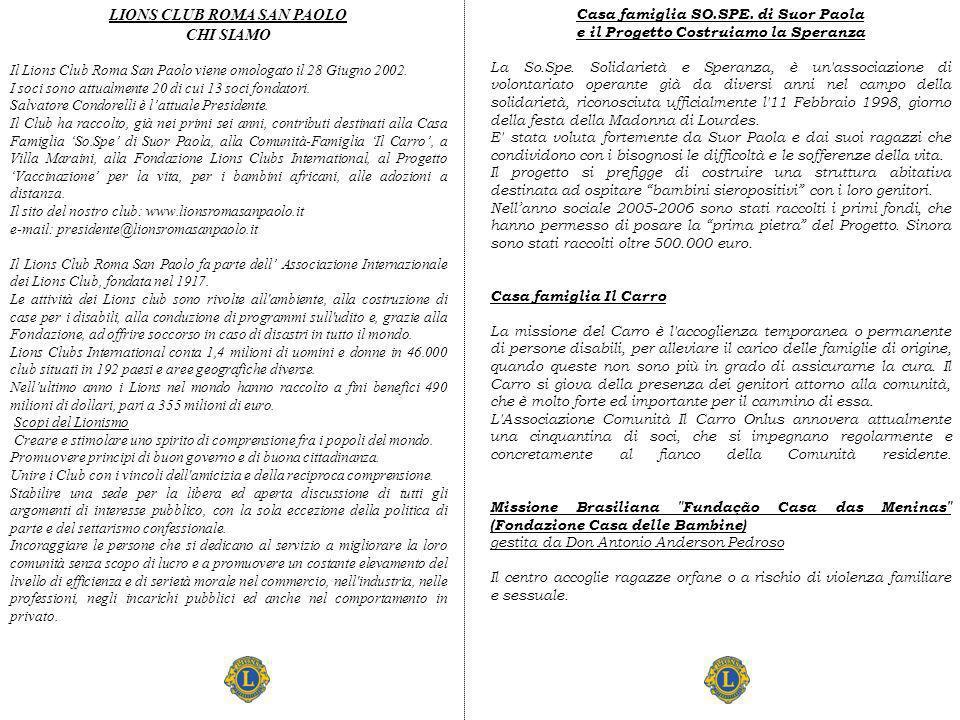 LIONS CLUB ROMA SAN PAOLO CHI SIAMO Il Lions Club Roma San Paolo viene omologato il 28 Giugno 2002. I soci sono attualmente 20 di cui 13 soci fondator
