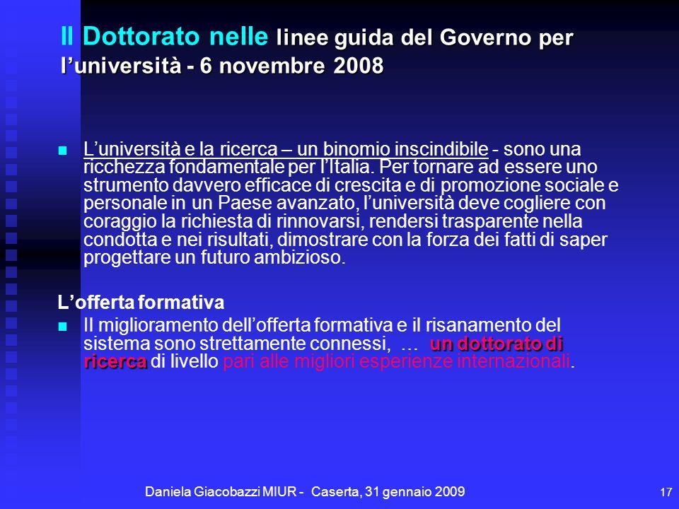 Daniela Giacobazzi MIUR - Caserta, 31 gennaio 2009 17 linee guida del Governo per luniversità - 6 novembre 2008 Il Dottorato nelle linee guida del Governo per luniversità - 6 novembre 2008 Luniversità e la ricerca – un binomio inscindibile - sono una ricchezza fondamentale per lItalia.