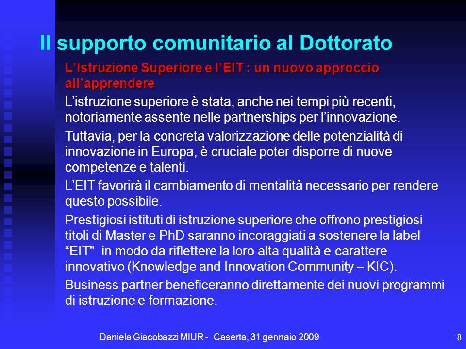 Daniela Giacobazzi MIUR - Caserta, 31 gennaio 2009 8 LIstruzione Superiore e lEIT : un nuovo approccio allapprendere Listruzione superiore è stata, anche nei tempi più recenti, notoriamente assente nelle partnerships per linnovazione.