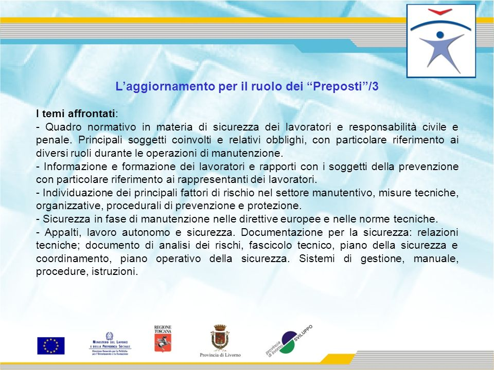 Laggiornamento per il ruolo dei Preposti/3 I temi affrontati: - Quadro normativo in materia di sicurezza dei lavoratori e responsabilità civile e penale.