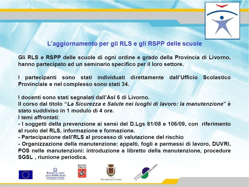 Laggiornamento per gli RLS e gli RSPP delle scuole Gli RLS e RSPP delle scuole di ogni ordine e grado della Provincia di Livorno, hanno partecipato ad un seminario specifico per il loro settore.
