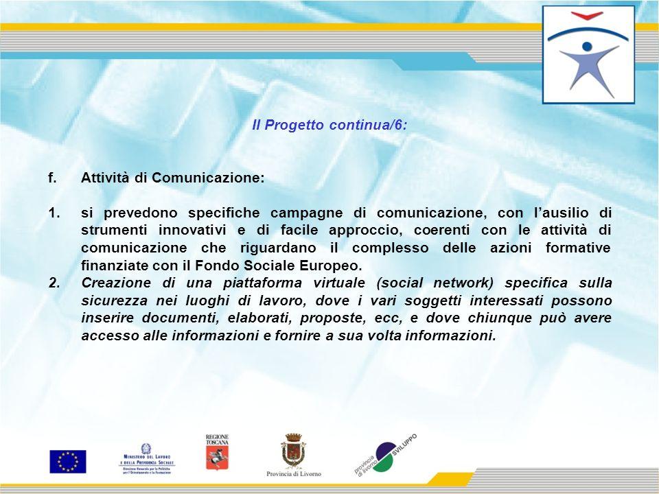 Il Progetto continua/6: f.Attività di Comunicazione: 1.si prevedono specifiche campagne di comunicazione, con lausilio di strumenti innovativi e di facile approccio, coerenti con le attività di comunicazione che riguardano il complesso delle azioni formative finanziate con il Fondo Sociale Europeo.
