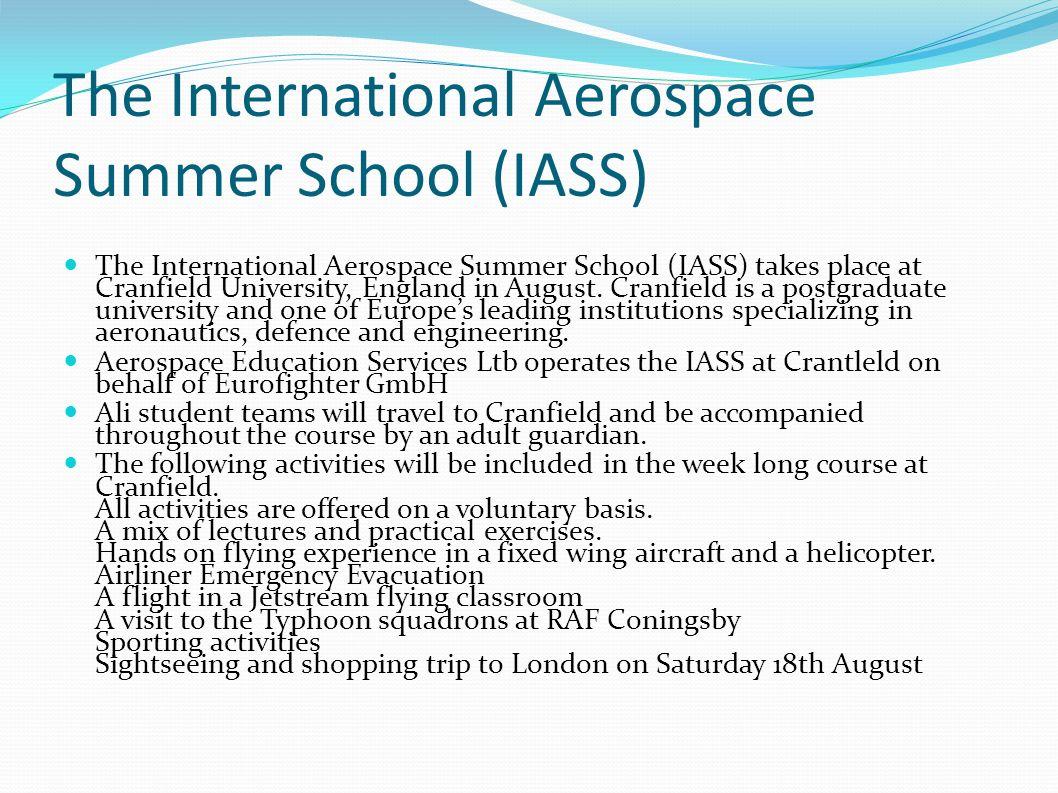 The International Aerospace Summer School (IASS) The International Aerospace Summer School (IASS) takes place at Cranfield University, England in August.