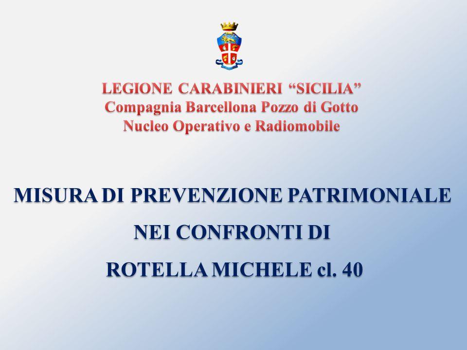 MISURA DI PREVENZIONE PATRIMONIALE NEI CONFRONTI DI ROTELLA MICHELE cl. 40