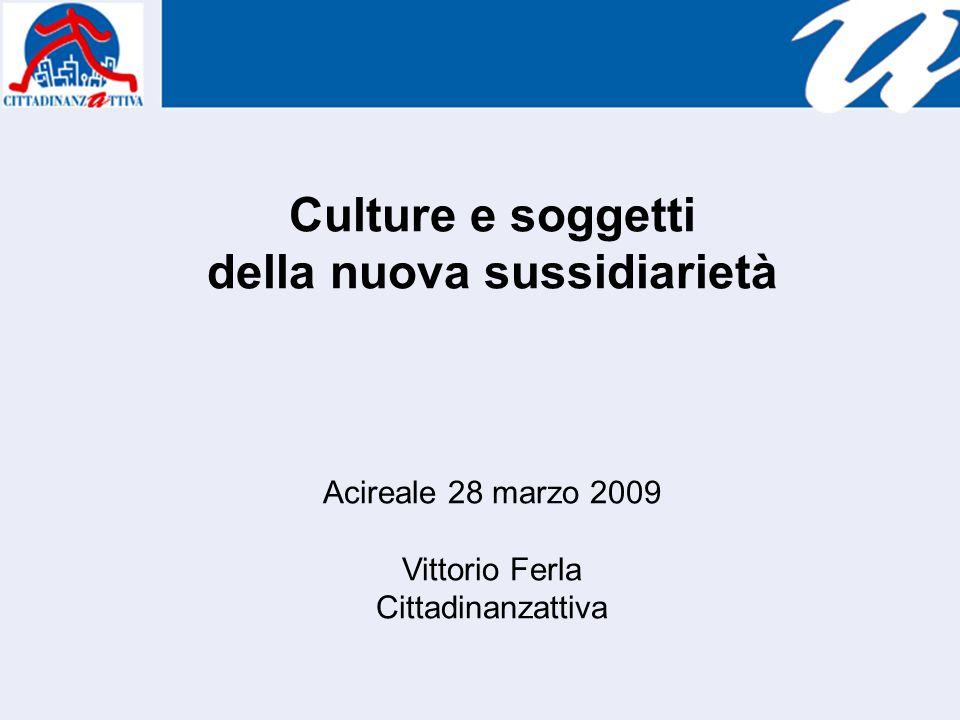 Culture e soggetti della nuova sussidiarietà Acireale 28 marzo 2009 Vittorio Ferla Cittadinanzattiva