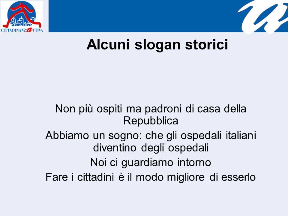 Alcuni slogan storici Non più ospiti ma padroni di casa della Repubblica Abbiamo un sogno: che gli ospedali italiani diventino degli ospedali Noi ci guardiamo intorno Fare i cittadini è il modo migliore di esserlo