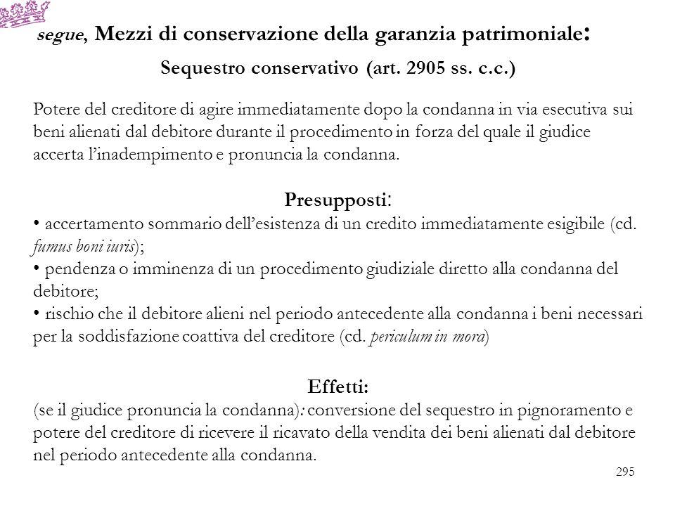 segue, Mezzi di conservazione della garanzia patrimoniale : Sequestro conservativo (art. 2905 ss. c.c.) Potere del creditore di agire immediatamente d