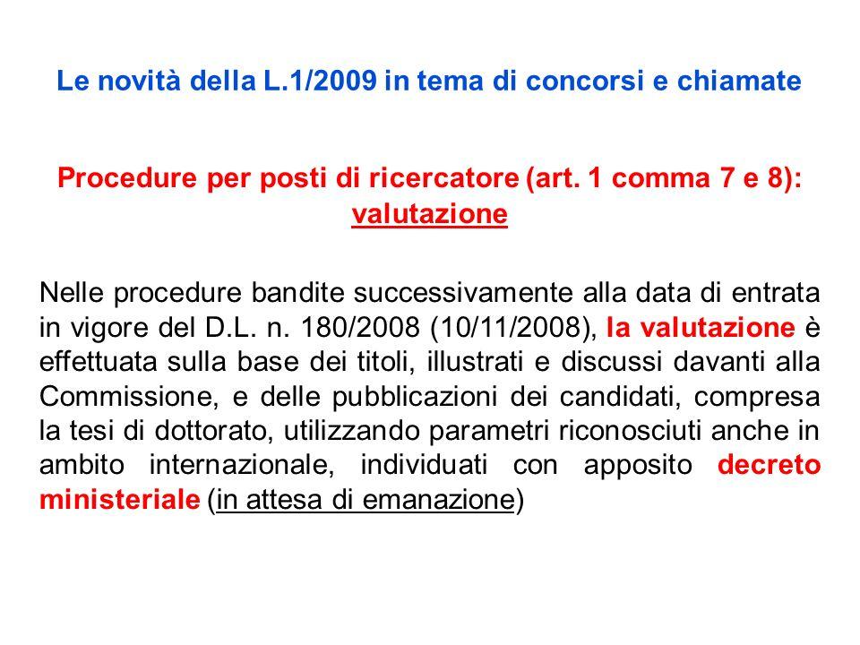 Le novità della L.1/2009 in tema di concorsi e chiamate Procedure per posti di ricercatore (art. 1 comma 7 e 8): valutazione Nelle procedure bandite s