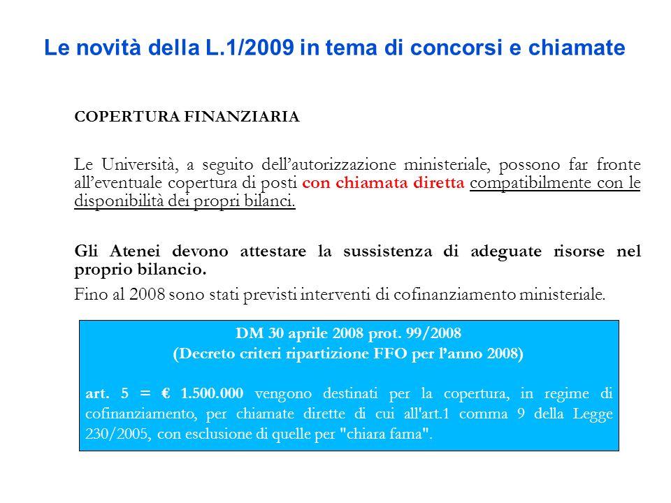Le novità della L.1/2009 in tema di concorsi e chiamate COPERTURA FINANZIARIA Le Università, a seguito dellautorizzazione ministeriale, possono far fr