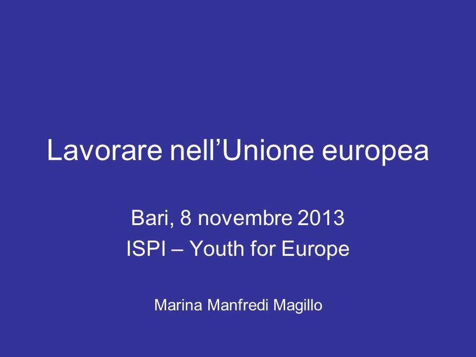 Lavorare nellUnione europea Bari, 8 novembre 2013 ISPI – Youth for Europe Marina Manfredi Magillo