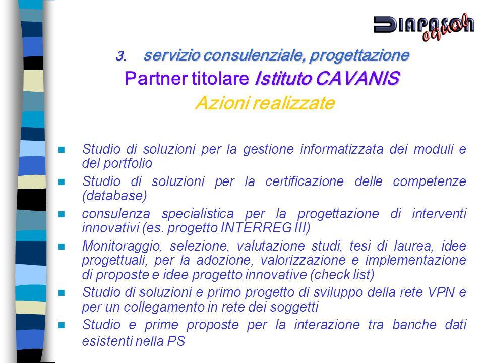 3. servizio consulenziale, progettazione Istituto CAVANIS Partner titolare Istituto CAVANIS Azioni realizzate Studio di soluzioni per la gestione info